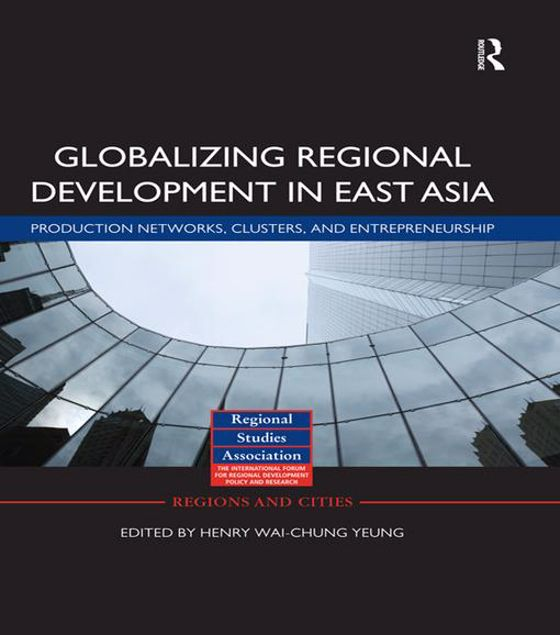 Picture of Globalizing Regional Dvpmt E Asia -: Production Networks, Clusters, and Entrepreneurship