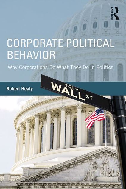 Picture of Corporate Political Behavior: Why Corporations Do What They Do in Politics