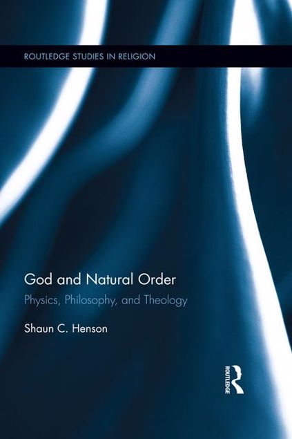 Picture of God and Natural Order: Physics, Philosophy and Theology: Physics, Philosophy, and Theology