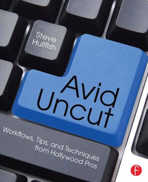 Picture of Avid Uncut: Workflows, Tips, and Techniques from Hollywood Pros