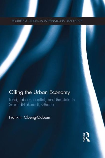 Picture of Oiling the Urban Economy: Land, Labour, Capital, and the State in Sekondi-Takoradi, Ghana