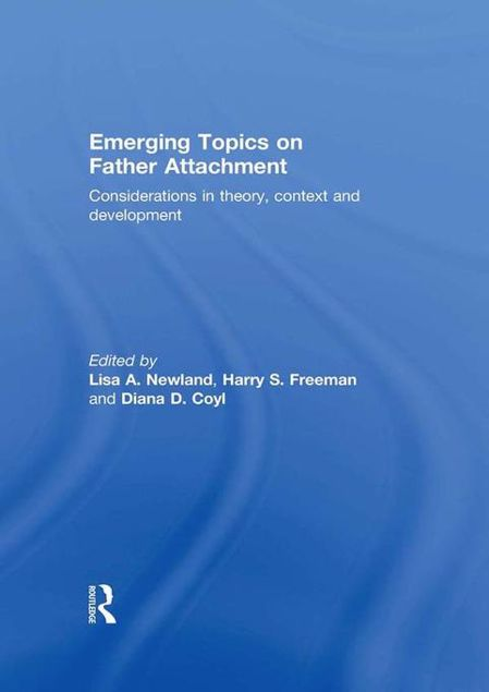 Picture of Emerging Topics Father Attachment: Considerations in Theory, Context and Development