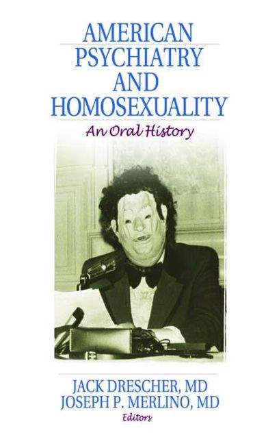 Picture of American Psychiatry and Homosexuality: An Oral History