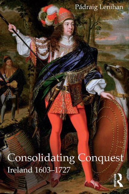 Picture of Consolidating Conquest: Ireland 1603-1727
