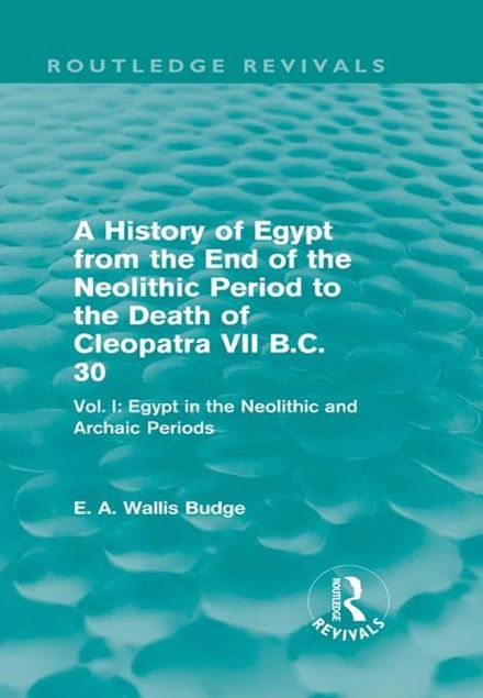 Picture of A   History of Egypt from the End of the Neolithic Period to the Death of Cleopatra VII B.C. 30: Egypt in the Neolithic and Archaic Periods: Vol. I: E