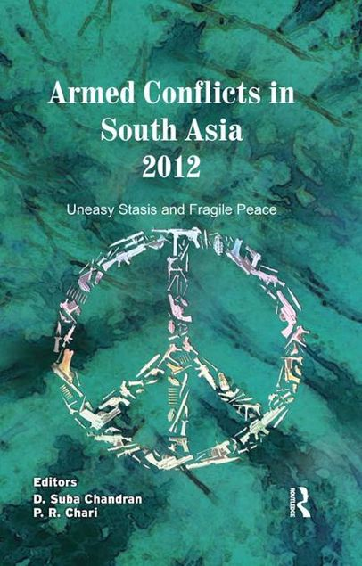 Picture of Armed Conflicts in South Asia 2012: Uneasy Stasis and Fragile Peace: Uneasy Stasis and Fragile Peace