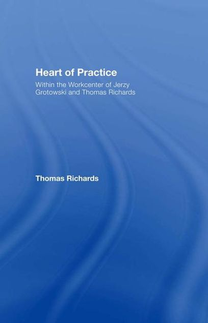 Picture of Heart of Practice: Within the Workcenter of Jerzy Grotowski and Thomas Richards