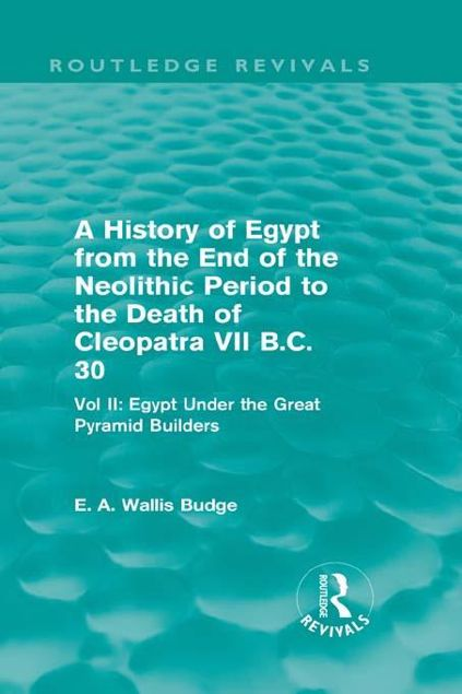 Picture of A   History of Egypt from the End of the Neolithic Period to the Death of Cleopatra VII B.C. 30: Egypt Under the Great Pyramid Builders: Vol. II: Egyp