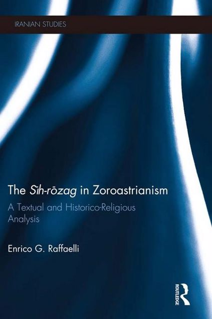 Picture of The Sih-Rozag in Zoroastrianism: A Textual and Historico-Religious Analysis