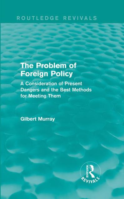 Picture of The Problem of Foreign Policy (Routledge Revivals): A Consideration of Present Dangers and the Best Methods for Meeting Them