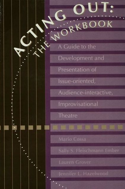 Picture of Acting Out: The Workbook: A Guide To The Development And Presentation Of Issue-Oriented, Audience- interactive, improvisational theatre
