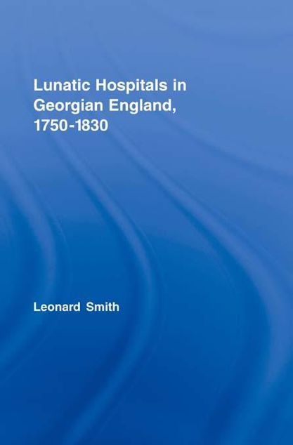 Picture of Lunatic Hospitals in Georgian England, 1750 1830