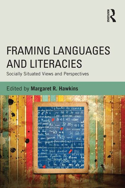 Picture of Framing Languages and Literacies: Socially Situated Views and Perspectives: Socially Situated Views and Perspectives