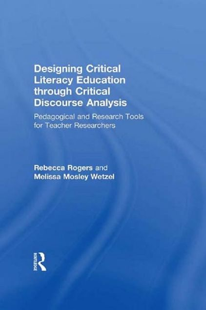 Picture of Designing Critical Literacy Education Through Critical Discourse Analysis: Pedagogical and Research Tools for Teacher-Researchers: Pedagogical and Res