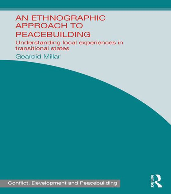 Picture of An Ethnographic Approach to Peacebuilding: Understanding Local Experiences in Transitional States