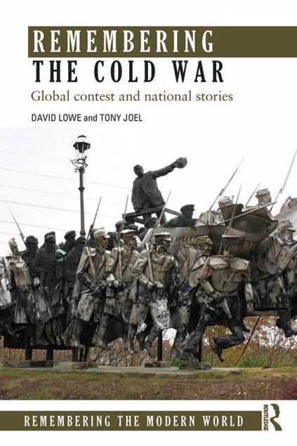 Picture of Remembering the Cold War: Global Contest and National Stories