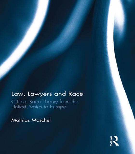 Picture of Law, Lawyers and Race: Critical Race Theory from the US to Europe