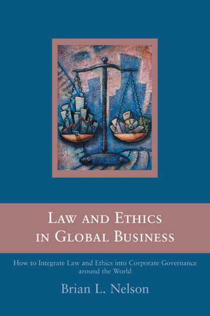 Picture of Law and Ethics in Global Business: How to Integrate Law and Ethics into Corporate Governance Around the World
