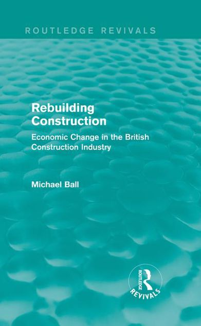 Picture of Rebuilding Construction (Routledge Revivals): Economic Change in the British Construction Industry