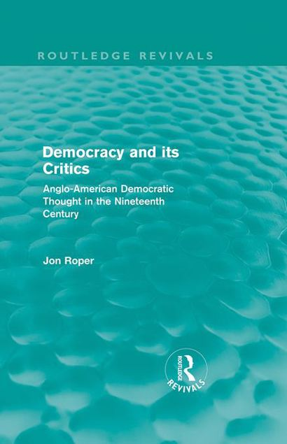 Picture of Democracy and Its Critics (Routledge Revivals): Anglo-American Democratic Thought in the Nineteenth Century