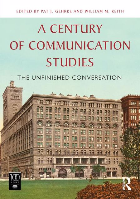 Picture of A Century of Communication Studies: The Unfinished Conversation