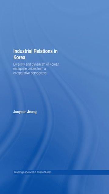 Picture of Industrial Relations in Korea: Diversity and Dynamism of Korean Enterprise Unions from a Comparative Perspective