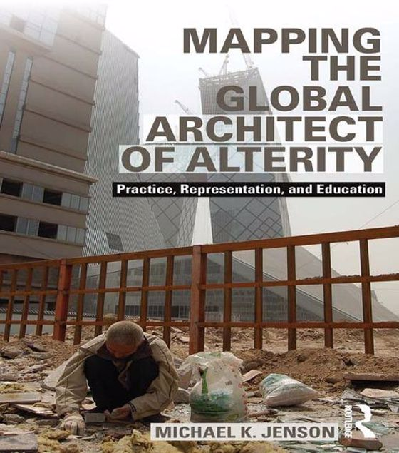 Picture of Mapping the Global Architect of Alterity: Practice, Representation and Education