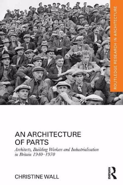 Picture of An Architecture of Parts: Architects, Building Workers, and Industrialization in Britain 1940-1970