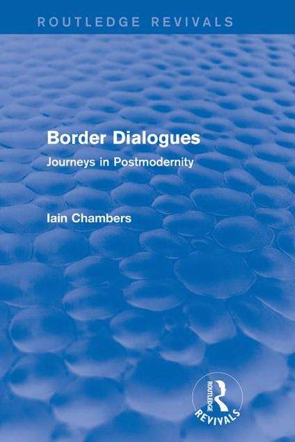 Picture of Border Dialogues: Journeys in Postmodernity: Journeys in Postmodernity