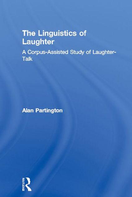 Picture of Linguistics of Laughter: Partington: A Corpus-Assisted Study of Laughter-Talk