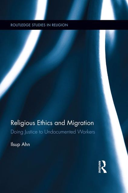 Picture of Religious Ethics and Migration: Doing Justice to Undocumented Workers: Doing Justice to Undocumented Workers