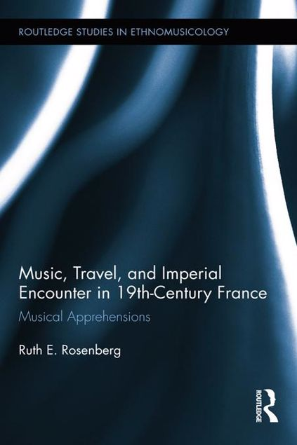 Picture of Music, Travel, and Imperial Encounter in 19th-Century France: Musical Apprehensions
