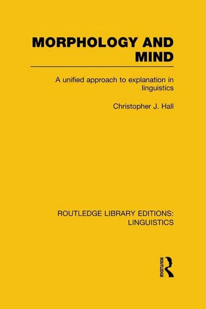 Picture of Morphology and Mind: A Unified Approach to Explanation in Linguistics