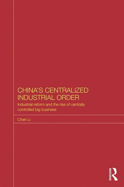 Picture of China's Centralized Industrial Order: Industrial Reform and the Rise of Centrally Controlled Big Business
