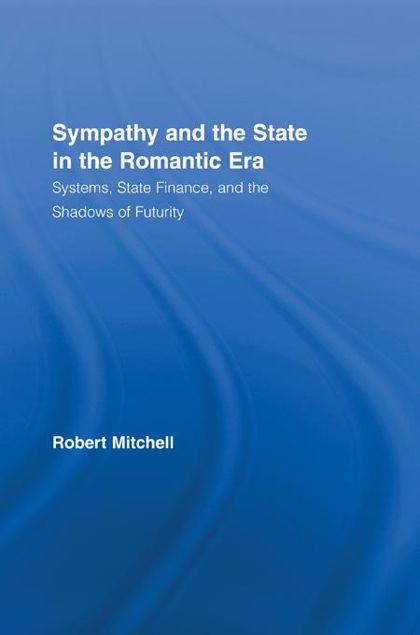 Picture of Sympathy and the State in the Romantic Era: Systems, State Finance, and the Shadows of Futurity