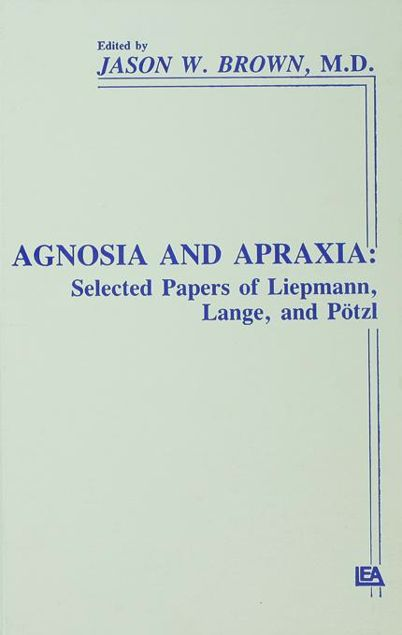 Picture of Agnosia and Apraxia: Selected Papers of Liepmann, Lange, and P Tzl