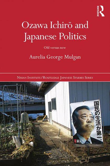 Picture of Ozawa Ichiro and Japanese Politics: Old Versus New