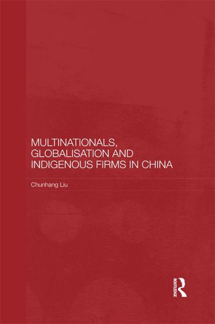 Picture of Multinationals, Globalisation and Indigenous Firms in China