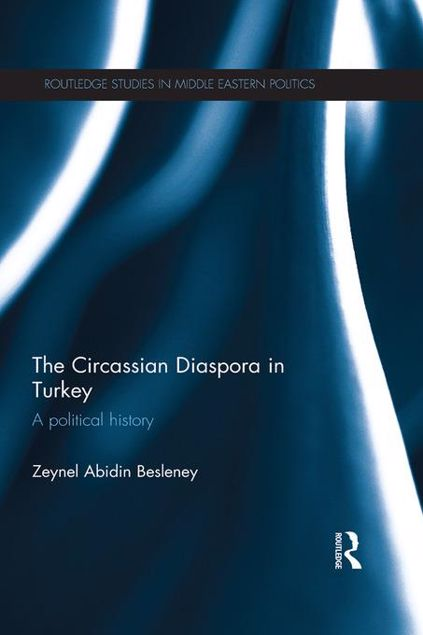 Picture of The Circassian Diaspora in Turkey: A Political History