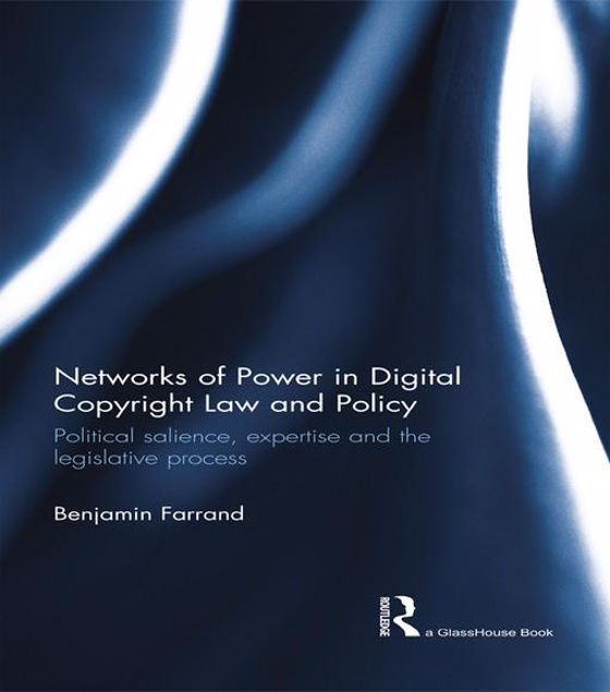 Picture of Networks of Power in Digital Copyright Law and Policy: Political Salience, Expertise and the Legislative Process