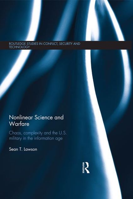 Picture of Non-Linear Science and Warfare: Chaos, Complexity and the U.S. Military in the Information Age