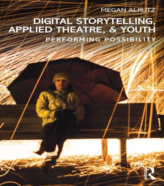 Picture of Digital Storytelling, Applied Theatre, & Youth: Performing Possibility