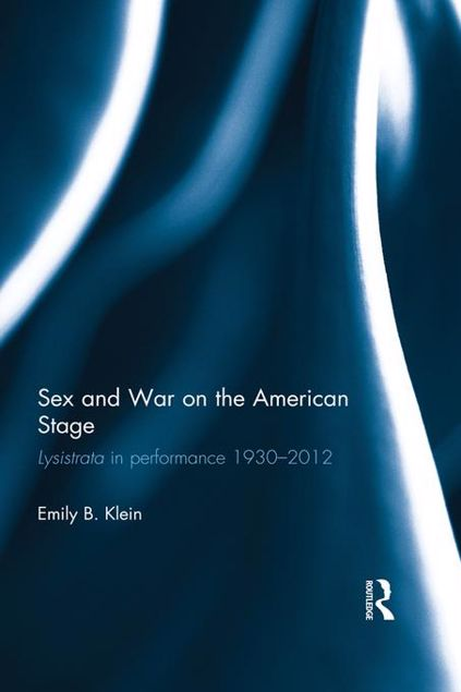 Picture of Sex and War on the American Stage: Lysistrata in performance 1930-2012
