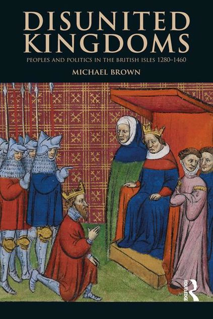 Picture of Disunited Kingdoms: Peoples and Politics in the British Isles 1280-1460