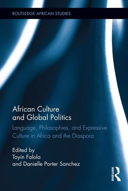Picture of African Culture and Global Politics: Language, Philosophies, and Expressive Culture in Africa and the Diaspora