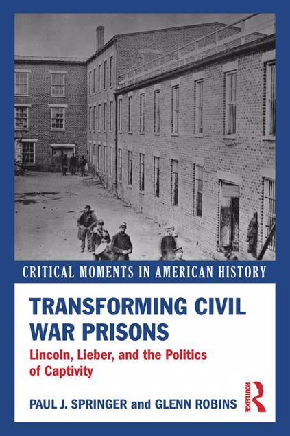 Picture of Transforming Civil War Prisons: Lincoln, Lieber, and the Politics of Captivity