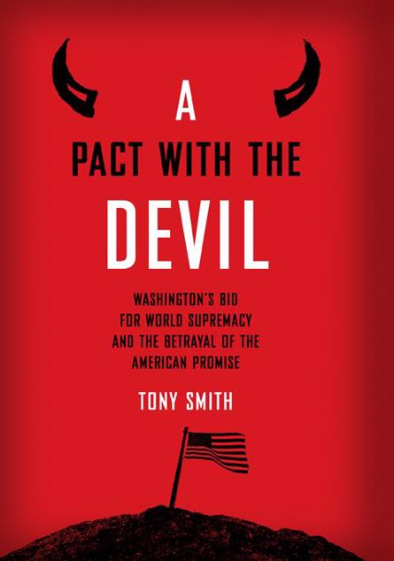 Picture of A   Pact with the Devil: Washington's Bid for World Supremacy and the Betrayal of the American Promise: Washington's Bid for World Supremacy and the B