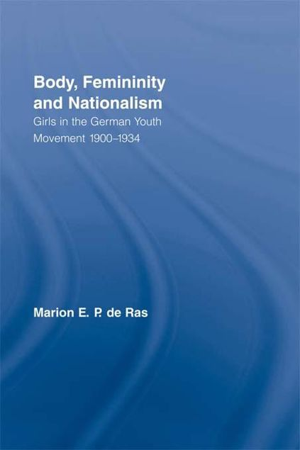 Picture of Body, Femininity and Nationalism: Girls in the German Youth Movement 1900 1934