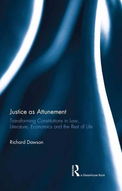 Picture of Justice as Attunement: Transforming Constitutions in Law, Literature, Economics and the Rest of Life