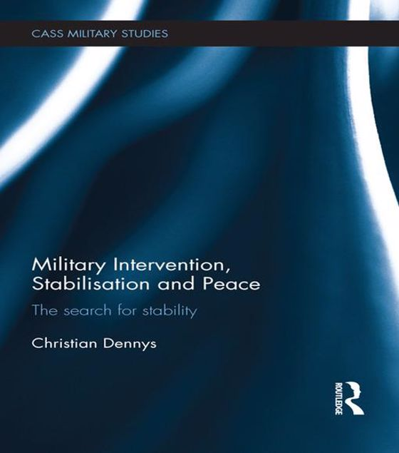 Picture of Military Intervention, Stabilisation and Peace: The search for stability